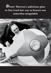 Sister Theresa`s ambitious plan to fast track her way to heaven was somewhat misguided.