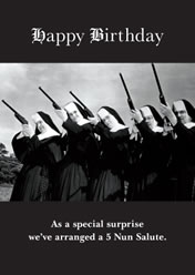 Happy Birthday ... As a special surprise we`ve arranged a 5 nun salute.